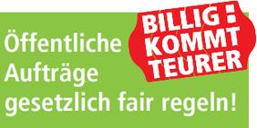 Button Billig kommt teurer: Öffentliche Aufträge gesetzlich fair regeln!