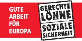 Gute Arbeit für Europa: Gerechte Löhne - Soziale Sicherheit