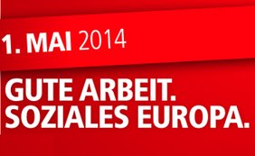 1. Mai 2014 Gute Arbeit. Soziales Europa.